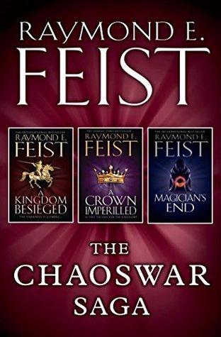 The Chaoswar Saga: A Kingdom Besieged, A Crown Imperilled, Magicians End  by  Raymond E. Feist