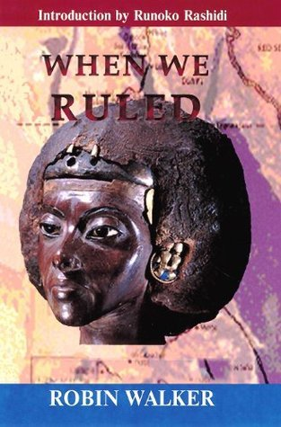 When We Ruled: The Ancient and Mediaeval History of Black Civilisations  by  Robin Walker