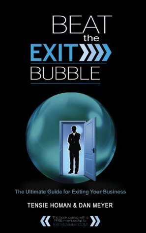 Beat the Exit Bubble: The Ultimate Guide for Exiting Your Business Tensie Homan