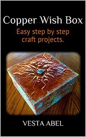 Copper Wish Box: Easy step  by  step craft projects. by Vesta Abel