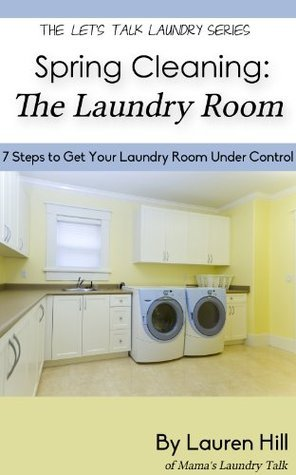 Spring Cleaning: The Laundry Room: 7 Steps to Get Your Laundry Room Under Control (Lets Talk Laundry Book 1)  by  Lauren Hill