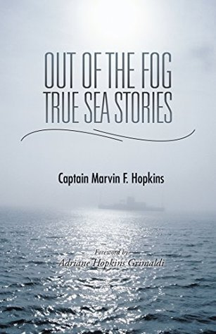 Out of the Fog - True Sea Stories: Foreword  by  Adriane Hopkins Grimaldi by Marvin F. Hopkins