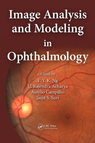 Image Analysis and Modeling in Ophthalmology  by  Eddie Y.K. Ng