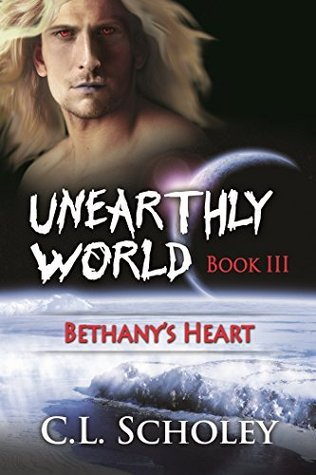 Bethanys Heart (Unearthly World #3) C.L. Scholey