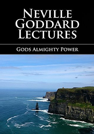 Gods Almighty Power - Neville Goddard Lectures  by  Neville Goddard