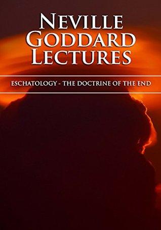 Eschatology: The Doctrine of the End Neville Goddard