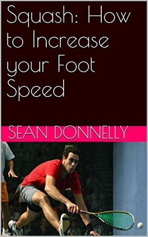 Squash: How to Increase your Foot Speed  by  Sean Donnelly