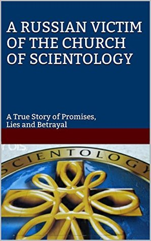 A Russian Victim of the Church of Scientology: A True Story of Promises, Lies and Betrayal  by  Steven Lee Douglas