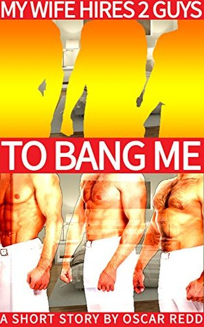 My Wife Hires Two Guys To Bang Me  by  Oscar Redd
