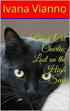 Black Cat Charlie: Lost on the High Seas Ivana Vianno