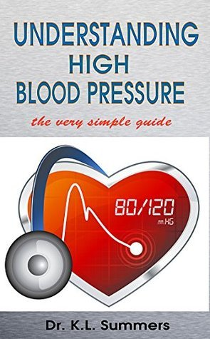 LOWERING HIGH BLOOD PRESSURE (HIGH BLOOD PRESSURE BOOKS SERIES) (DR. SUMMERS THE SIMPLE GUIDE)  by  K.L. Summers