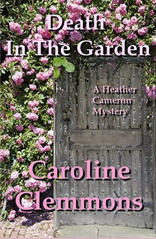 Death In The Garden (Heather Cameron Mysteries #1)  by  Caroline Clemmons