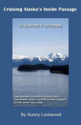 Cruising Alaskas Inside Passage: sunny lockwood