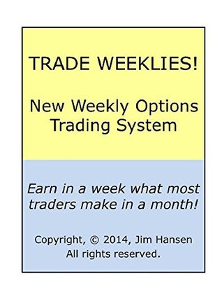 The 3 Best Strategies For Trading Weekly Options!: Make As Much In A Month As Others Make In A Year! (Make A Fortune Trading Stocks And Options Book 1)  by  Jim Hansen