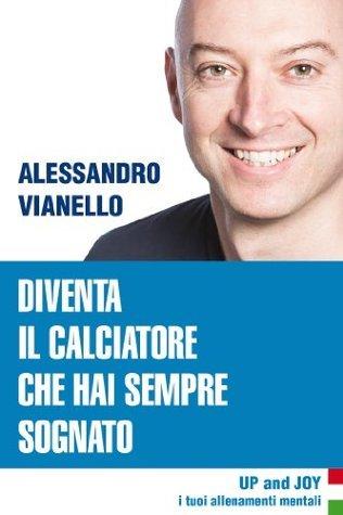 Diventa il calciatore che hai sempre sognato  by  Alessandro Vianello