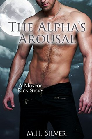The Alphas Arousal (Monroe Pack, #3)  by  M.H. Silver