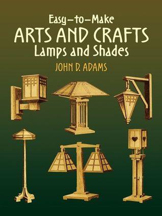 Easy-To-Make Arts and Crafts Lamps and Shades John Duncan Adams