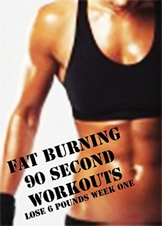FAT BURNING 90 SECOND WORKOUTS: LOSE 6 POUNDS WEEK ONE Frank Clarkson