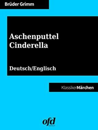 Aschenputtel - Cinderella: Märchen zum Lesen und Vorlesen - zweisprachig: deutsch/englisch - bilingual: German/English  by  Jacob Grimm