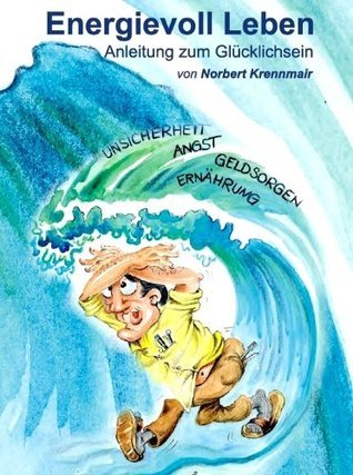 Energievoll Leben - Anleitung zum Glücklichsein  by  Norbert Krennmair