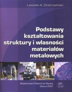 Podstawy kształtowania struktury i własności materiałów metalowych Leszek A. Dobrzański