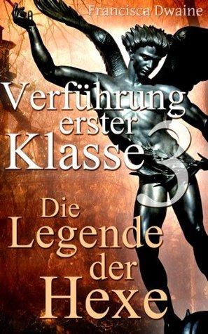 Verführung erster Klasse 3 - Die Legende der Hexe Francisca Dwaine