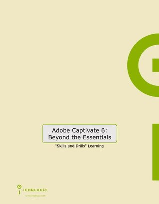 Adobe Captivate 6: Beyond the Essentials  by  Kevin A. Siegel