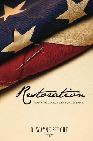 Restoration: Gods Original Plan for America  by  Wayne Strout