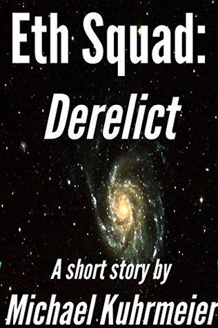 Derelict (Eth Squad Book 1)  by  Michael Kuhrmeier