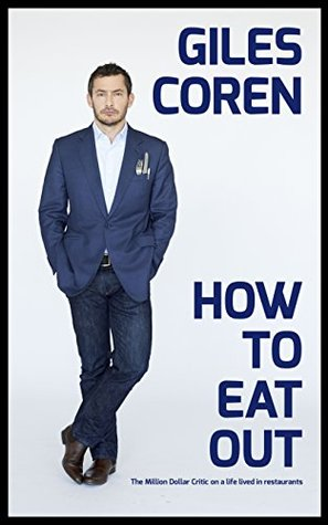 How To Eat Out: The Million Dollar Critic on a life lived in restaurants  by  Giles Coren