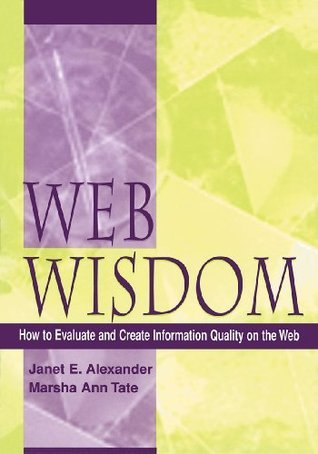Web Wisdom: How to Evaluate and Create Information Quality on the Web: How to Evaluate and Create Information Quality in the Web  by  Marsha Ann Tate