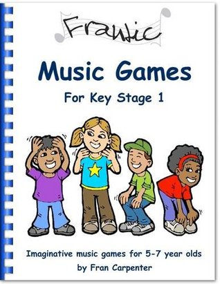 Frantic Music Games KS1 (Key Stage 1): Imaginative Music Games for 5 - 7 Year Olds Fran Carpenter