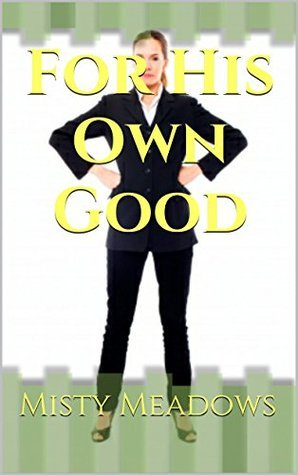 For His Own Good  by  Misty Meadows