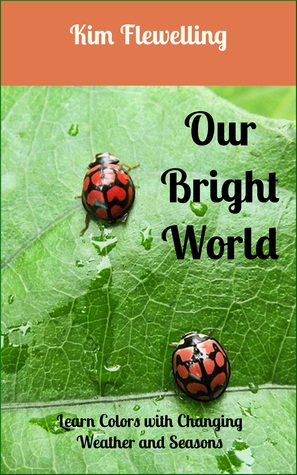 Our Bright World  by  Kim Flewelling