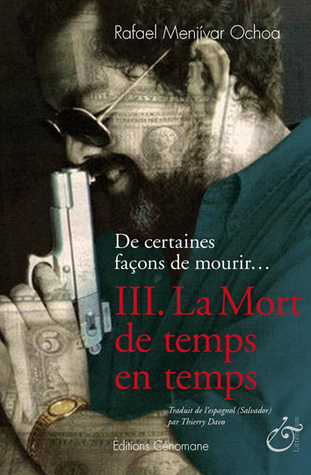 La Mort de temps en temps (De certaines façons de mourir… Tome 3) Rafael Menjivar Ochoa