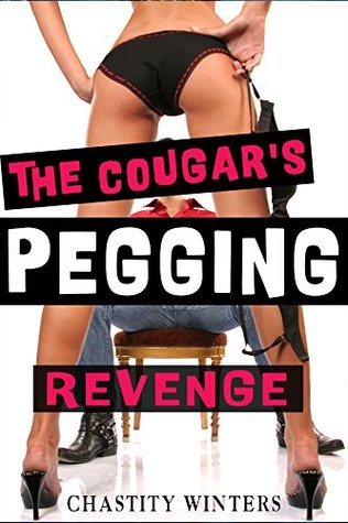 The Cougars Pegging Revenge  by  Chastity Winters