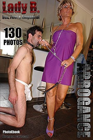 Mature Sex & Domination Arrogance Lady B. Sex Photo Ebook for Kindle with 130 Erotic Photos: Footfetish and Domina Scenes on complete Sex photo series with mature big boobs and butt  by  Brandon Carlscon