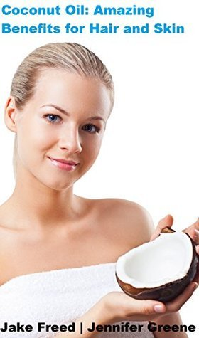 Coconut Oil: Amazing Benefits for Hair and Skin  by  Jake Freed