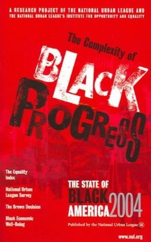 The State of Black America 2004: The Complexity of Black Progress  by  National Urban League