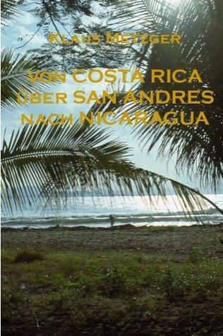 Von Costa Rica Uber San Andres Nach Nicaragua  by  Klaus Metzger
