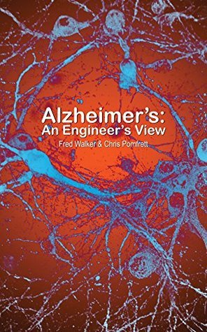 Alzheimers: An Engineers View Fred Walker