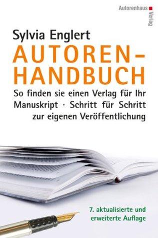 AUTOREN-HANDBUCH So finden Sie einen Verlag für Ihr Manuskript. Schritt für Schritt zur eigenen Veröffentlichung. 7. überarbeitete und erweiterte Auflage Sylvia Englert