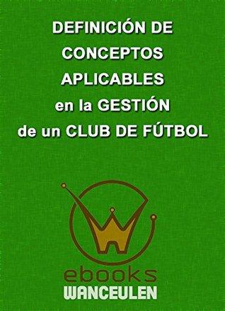 Definición de conceptos aplicables en la gestión de un club de fútbol  by  ANTONIO WANCEULEN FERRER