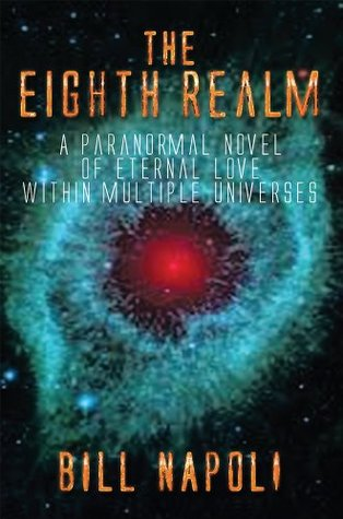 The Eighth Realm: A Paranormal Novel of Eternal Love within Multiple Universes  by  Bill Napoli