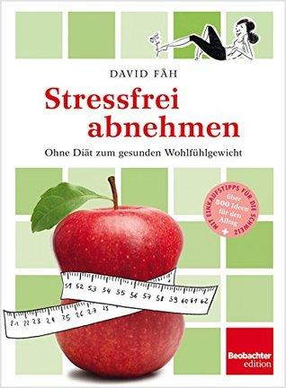 Stressfrei abnehmen: Ohne Diät zum gesunden Wohlfühlgewicht  by  David Fäh
