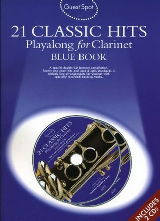 Guest Spot 21 Classic Hits Playalong For Clarinet Blue Book Clt Boo  by  Various