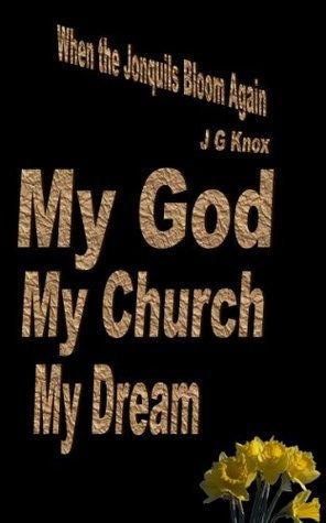 19. My God, My Church, My Dream (When the Jonquils Bloom Again, 3rd Edition)  by  J.G. Knox