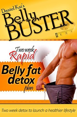 Belly Fat Belly Buster: Two Week Rapid Belly Fat Detox Plan Daniel Kai