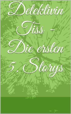 Detektivin Tiss - Die ersten 5. Storys Lucy Ballena
