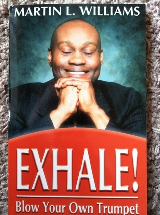 Exhale! Blow Your Own Trumpet Martin L. Williams